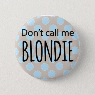 私をBlondieと電話しないで下さい 5.7cm 丸型バッジ