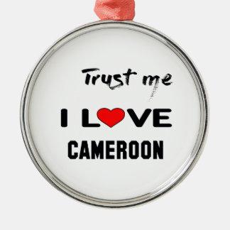 私をI愛カメルーン信頼して下さい メタルオーナメント