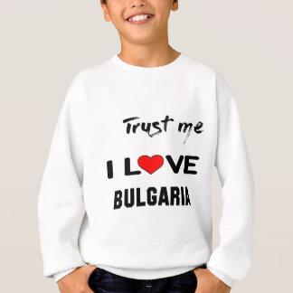 私をI愛ブルガリア信頼して下さい スウェットシャツ