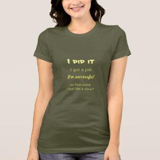 私仕事を、私はなぜ奴隷のように感じます得ましたか。 Tシャツ