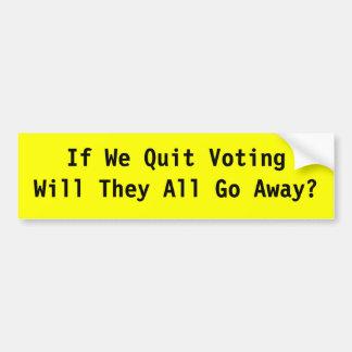 私達が投票を彼らすべて行けば遠くににやめればか。 バンパーステッカー