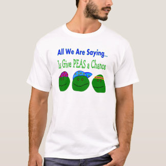 私達が言っているすべてはエンドウ豆にチャンスを与えます Tシャツ