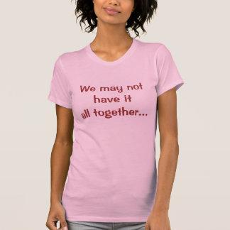 私達に…それがすべて一緒にないかもしれません Tシャツ