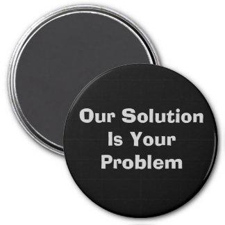 私達の解決はあなたの問題です マグネット
