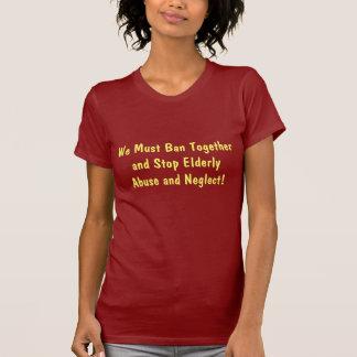 私達はおよび…一緒に禁止し、年配の乱用をストップなりません Tシャツ