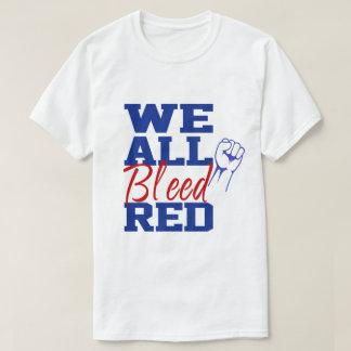 私達はすべて赤を出血させます Tシャツ