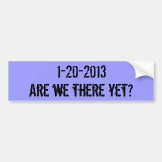 私達はそこにまだありますか。、1-20-2013年 バンパーステッカー