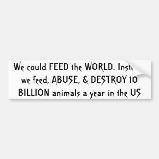 私達は世界を食べ物を与えることができます。 その代り、私達は、ABUS…食べ物を与えます バンパーステッカー