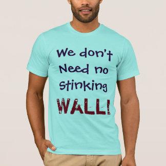 私達は悪臭を放つ壁を必要としません!  ワイシャツ Tシャツ