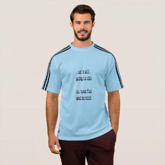 私達は死ぬことを行っているすべてです Tシャツ