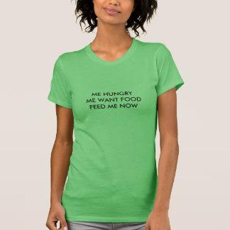 空腹な私は私食糧が食べ物を与えます私を今ティーにのせますほしいと思います Tシャツ