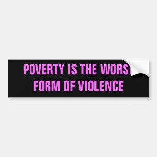 窮乏は暴力の最も悪い型枠です バンパーステッカー