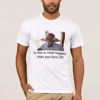 第70ギャグ、従ってこれは回転70何が起こるかwheですか。 tシャツ