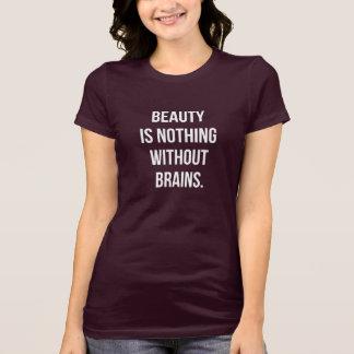 美しいは頭脳なしでは何もではないです Tシャツ