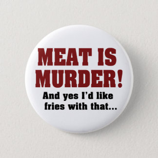 肉は殺害です! そしてYes私はそれの揚げ物を頂きます 缶バッジ