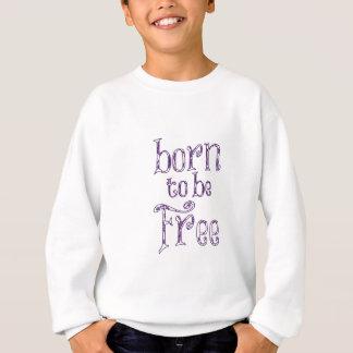 自由であるために生まれて下さい スウェットシャツ
