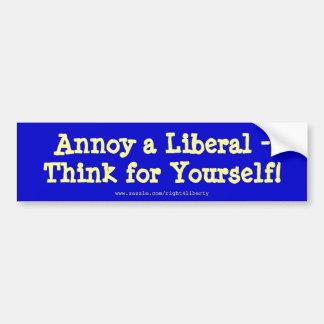 自由主義者を悩まして下さい-、あなた自身のために考えて下さい! バンパーステッカー