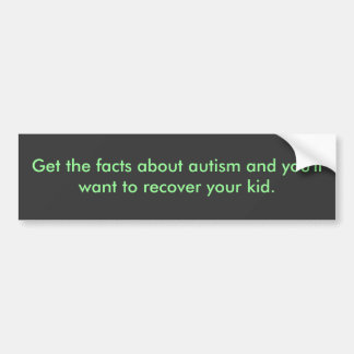 自閉症についての事実を回復しますあなたの子供を得て下さい バンパーステッカー