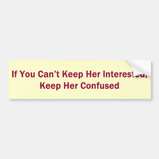 興味を起こさせました彼女を保つことができませんか。  彼女を混同しました保って下さい! バンパーステッカー