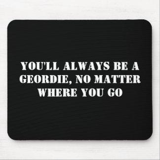 行ってもどこで、Geordie常にです マウスパッド