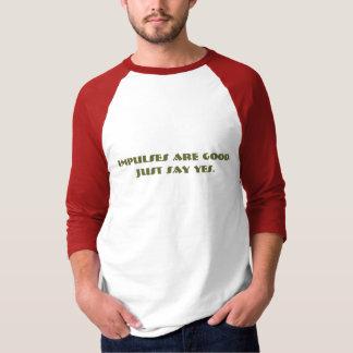 衝動はよいです。 ちょうど賛成して下さい。 Tシャツ