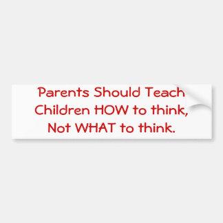 親は考える方法を…子供に教えるべきです バンパーステッカー