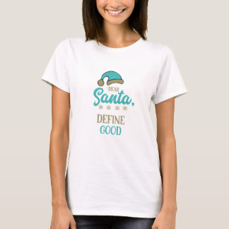 親愛なるサンタは、よい定義します Tシャツ