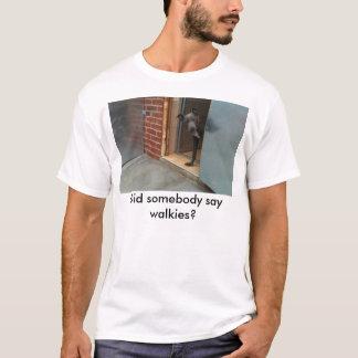 誰かはwalkiesを言いましたか。 tシャツ
