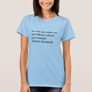 誰も…あなたのなしで劣ったものを感じさせますことができません Tシャツ