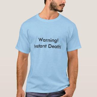 警告!  即刻の死! Tシャツ
