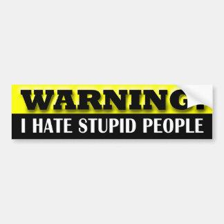 警告: 私は愚かな人々を憎みます バンパーステッカー