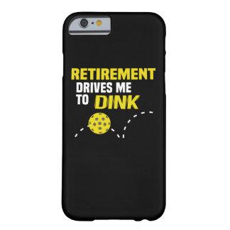 """""""退職Dink""""はPickleballの場合に私を運転します Barely There iPhone 6 ケース"""