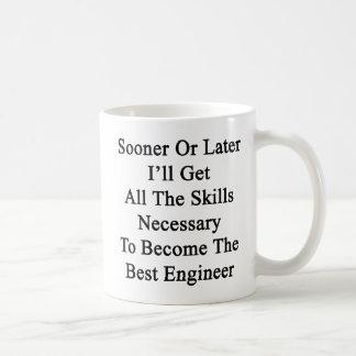 遅かれ早かれに私はすべての技術を必要得ます コーヒーマグカップ
