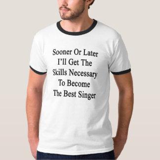 遅かれ早かれに私は技術をBに必要得ます Tシャツ