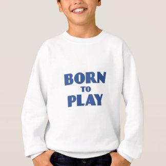 遊ぶために生まれて下さい スウェットシャツ