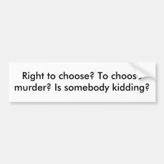 選ぶこと右か。 殺害を選ぶためか。 誰かは…あります バンパーステッカー