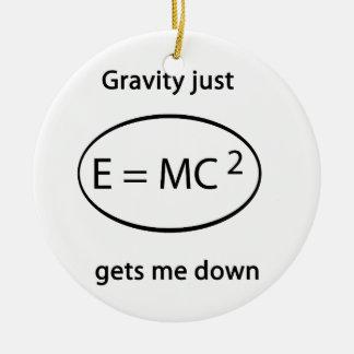 重力はちょうど私をおろします セラミックオーナメント