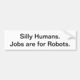間抜けな人間。 仕事はロボットのためです バンパーステッカー