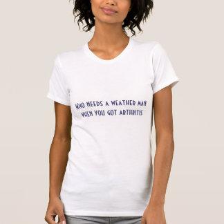 関節炎を得た時だれが天候の人を必要とするか Tシャツ