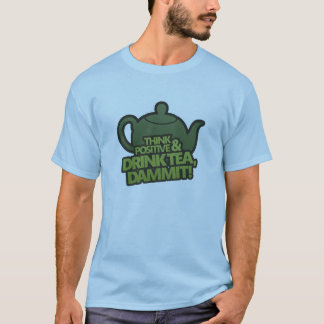 陽性を考え、茶を、dammit飲んで下さい! tシャツ