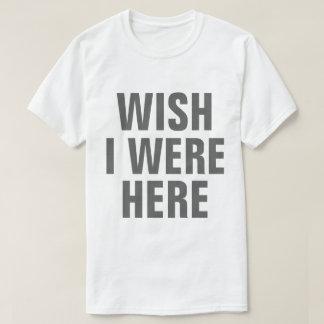 願い私はTシャツここにいました Tシャツ