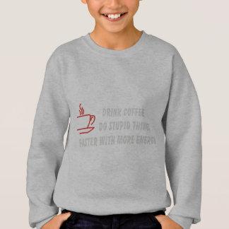 飲み物のコーヒーはより多くのエネルギーの愚かな事をします スウェットシャツ
