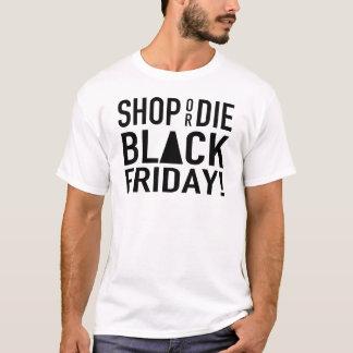 黒い金曜日は買物をしますか、または死にます Tシャツ