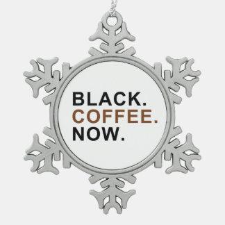 黒。 コーヒー。 今度は。 -最初の最初事 スノーフレークピューターオーナメント