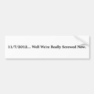 11/7/2012… よく私達は実際に今ねじで締まります バンパーステッカー