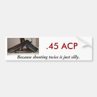 .45二度撃つ…のでACP、 バンパーステッカー