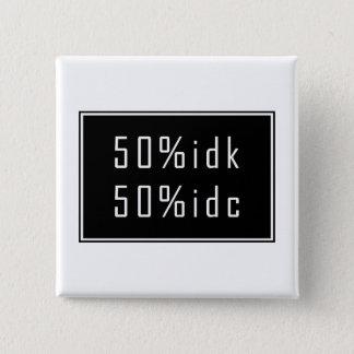 50%idk 50%idc Button 5.1cm 正方形バッジ