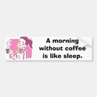 7400443、コーヒーのないAの朝は睡眠のようです バンパーステッカー