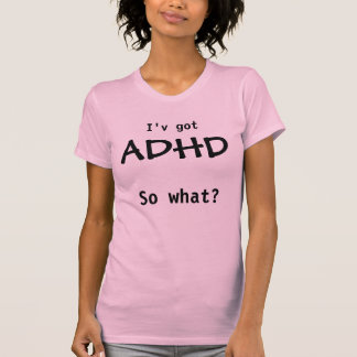 ADHD, so what? Tシャツ