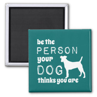 Be The Person Your Dog Thinks You Are マグネット